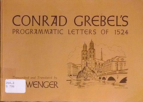 9780836116168: Conrad Grebel's programmatic letters of 1524,: With facsimiles of the original German script of Grebel's letters