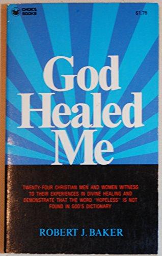 God healed me (A Herald Press original): Baker, Robert J