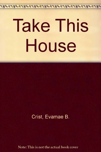 Take This House: Crist, Evamae B.