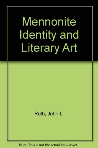 Mennonite Identity and Literary Art (Focal pamphlet ; 29) (0836118618) by Ruth, John L.