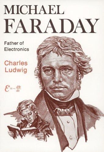 Michael Faraday, father of electronics: Charles Ludwig