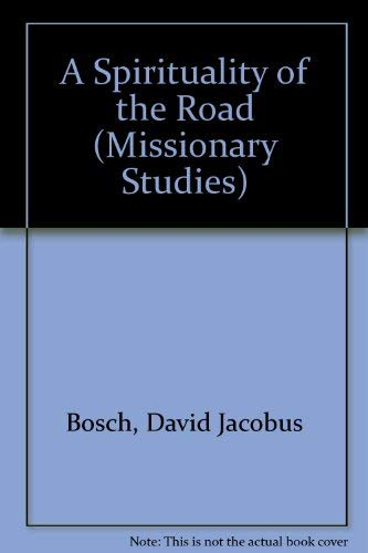 A Spirituality of the Road (Missionary Studies): Bosch, David Jacobus