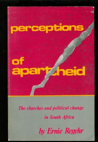 Perceptions of Apartheid: The Churches and Political Change in South Africa: Regehr, Ernie