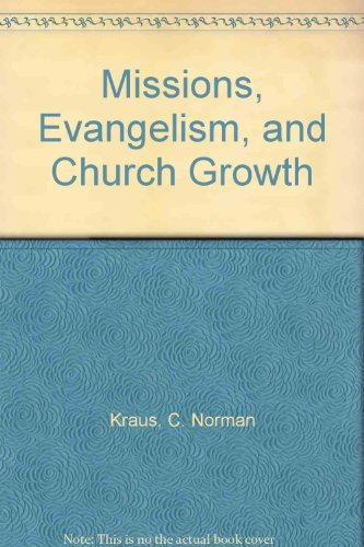 Missions, Evangelism, and Church Growth (0836119258) by Kraus, C. Norman