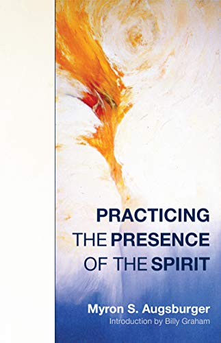 Practicing the Presence of the Spirit: Augsburger, Myron S.