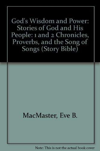 God's Wisdom and Power: Stories of God and His People : 1 and 2 Chronicles, Proverbs, and the Song of Songs (Story Bible Series) (9780836133622) by MacMaster, Eve