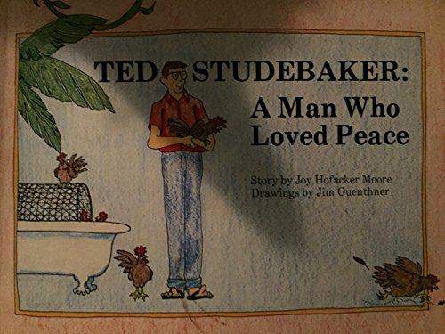 Ted Studebaker: A Man Who Loved Peace: Joy Hofacker Moore