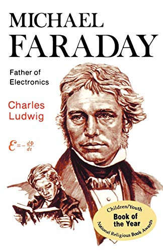 Michael Faraday: Father of Electronics: Ludwig Jr., Charles