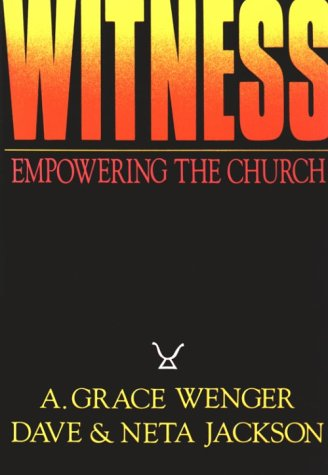 Witness: Empowering the Church Through Worship, Community, and Mission (0836134826) by A. Grace Wenger; Neta Jackson; Dave Jackson