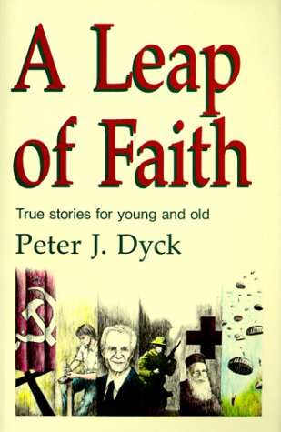 A Leap of Faith: True Stories for: Dyck, Peter James