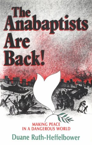 9780836135527: The Anabaptists Are Back : Making Peace in a Dangerous World