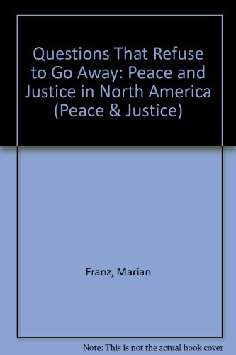 Questions That Refuse to Go Away: Peace and Justice in North America: Franz, Marian