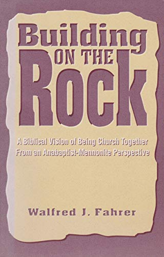 9780836190014: Building on the Rock: A Biblical Vision of Being Church Together from an Anabaptist-Mennonite Perspective