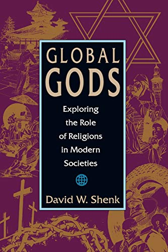 Global Gods: Exploring the Role of Religions in Modern Societies: David W Shenk
