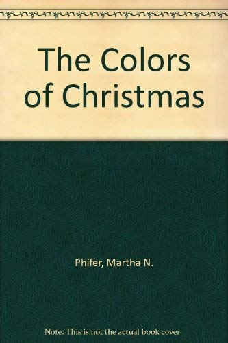 The Colors of Christmas: Phifer, Martha N.