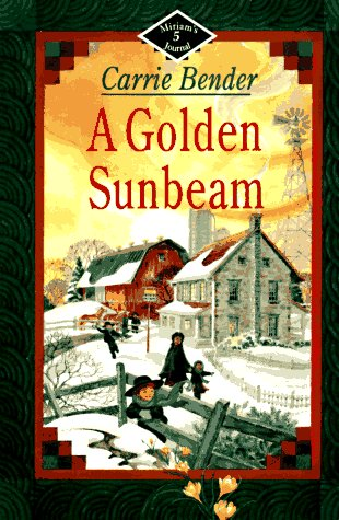 A Golden Sunbeam (Miriam's Journal #5) (0836190556) by Carrie Bender