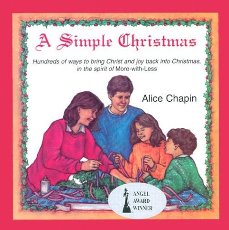 A Simple Christmas: How to Bring Christ and Joy Back Into Christmas, in the Spirit of More-With-Less /Out of Print (9780836191028) by Chapin, Alice