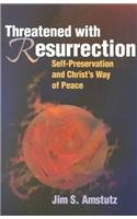9780836191929: Threatened With Resurrection: Self-Preservation and Christ's Way of Peace