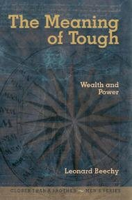 The Meaning of Tough - Wealth and Power (Closer Than A Brother - Men's Series): Leonard Beechy