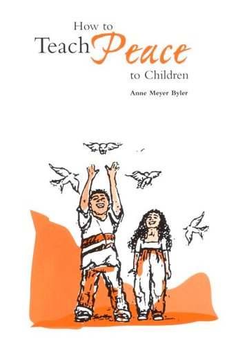 How to Teach Peace to Children/Out of Print: Anne Meyer Byler