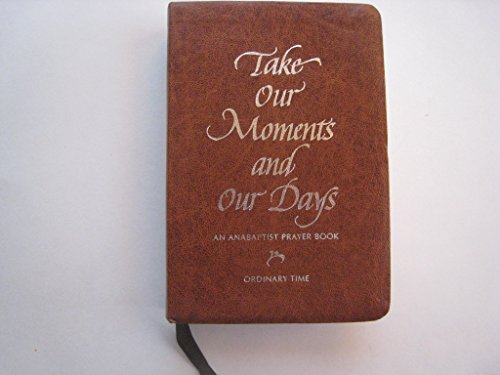 9780836193343: Take Our Moments And Our Days: An Anabaptist Prayer Book