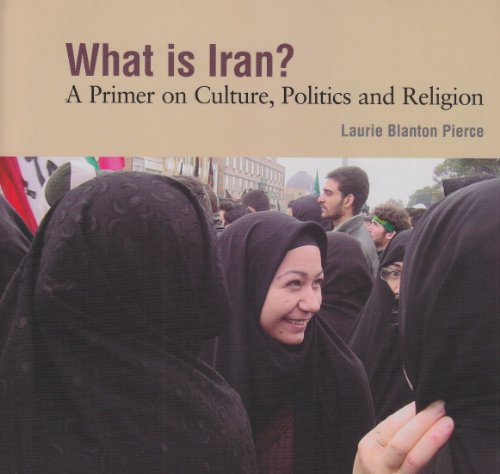 What Is Iran? : A Primer on: Laurie Blanton Pierce