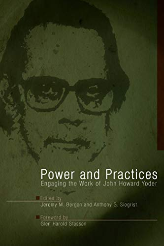 9780836194470: Power and Practices: Engaging the Work of John Howard Yoder