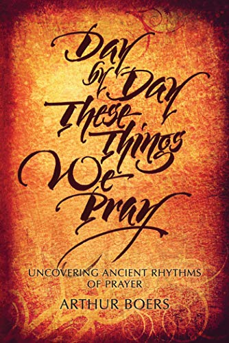 9780836195309: Day by Day These Things We Pray: Uncovering Ancient Rhythms of Prayer