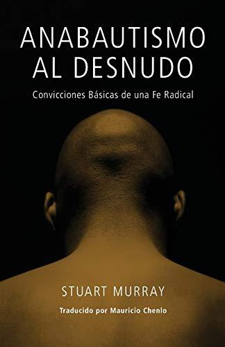 9780836196146: Anabautismo Al Desnudo: Convicciones Basicas de Una Fe Radical (Spanish Edition)