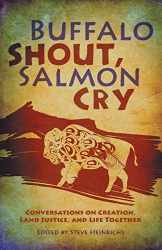 9780836196894: Buffalo Shout, Salmon Cry: Conversations on Creation, Land Justice, and Life Together
