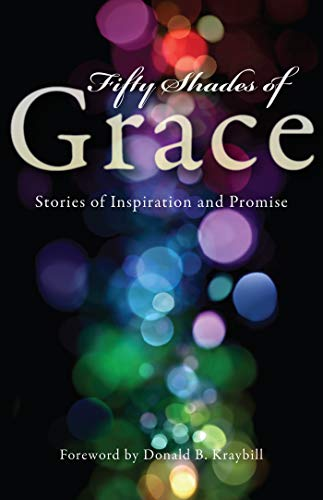 Fifty Shades of Grace: Stories of Inspiration: Editors, Herald Press