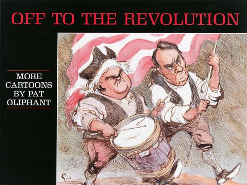 9780836204292: Off to the Revolution: More Cartoons by Pat Oliphant