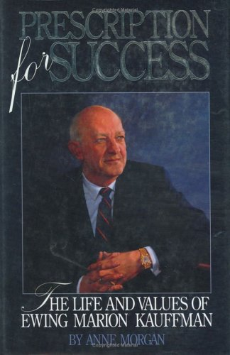 9780836204667: Prescription for Success: The Life and Values of Ewing Marion Kauffman
