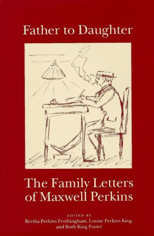 Father to Daughter: The Family Letters of: Perkins, Maxwell E.,