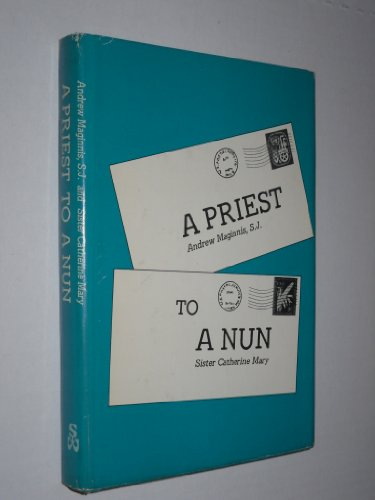 A priest to a nun;: [correspondence between] Andrew Maginnis and Sister Catherine Mary: Andrew ...
