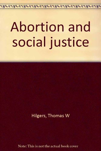 Abortion and social justice: Hilgers, Thomas W
