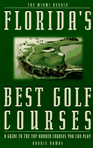 Florida's Best Golf Courses: A Guide to the Top-Ranked Courses You Can Play: Ramos, Ronnie
