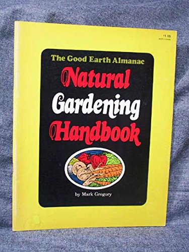 The Good Earth Almanac Natural Gardening Handbook: Gregory, Mark
