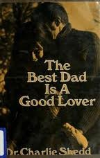 Title: The best dad is a good lover (9780836206609) by Charlie W Shedd