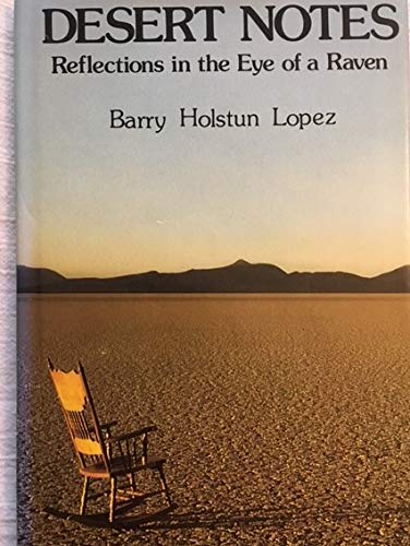 Desert Notes: Reflections in the Eye of a Raven: Barry Holstun Lopez