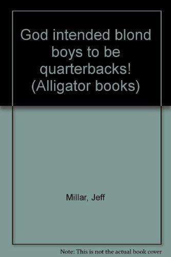 9780836207019: God intended blond boys to be quarterbacks! (Alligator books)