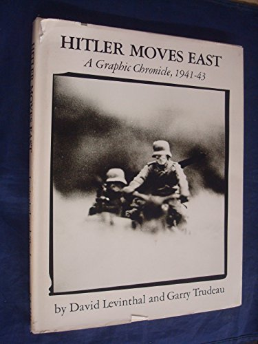 Hitler Moves East: A Graphic Chronicle, 1941-43: David Levinthal, Garry Trudeau