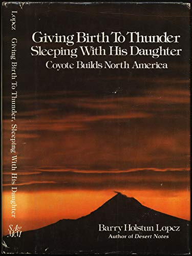 Giving Birth to Thunder, Sleeping With His Daughter: Coyote Builds North America: Lopez, Barry
