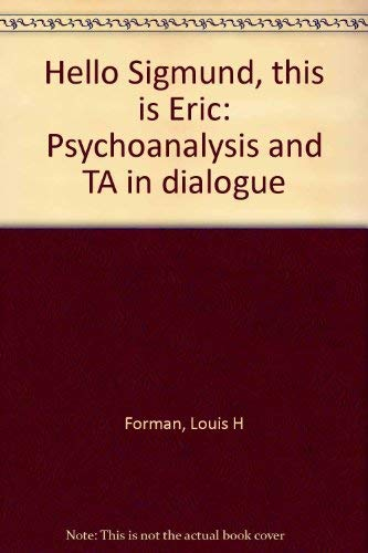 Hello Sigmund, this is Eric: Psychoanalysis and: Forman, Louis H