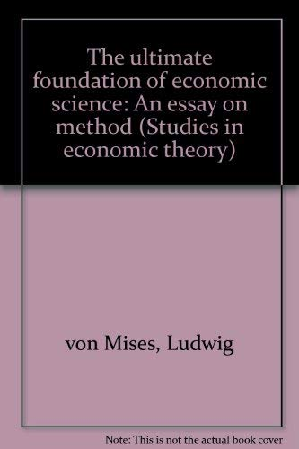 9780836207668: The ultimate foundation of economic science: An essay on method (Studies in economic theory)