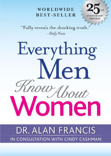 Everything Men Know About Women: 25th Anniversary: Francis, Dr. Alan