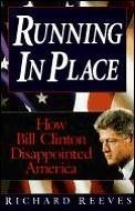Running in Place: How Bill Clinton Disappointed America (0836210913) by Richard Reeves