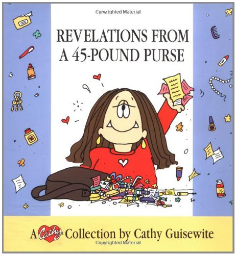 Revelations from a 45-Pound Purse: A Cathy Collection: Guisewite, Cathy