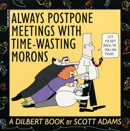 Always Postpone Meetings with Time-Wasting Morons: A Dilbert Book