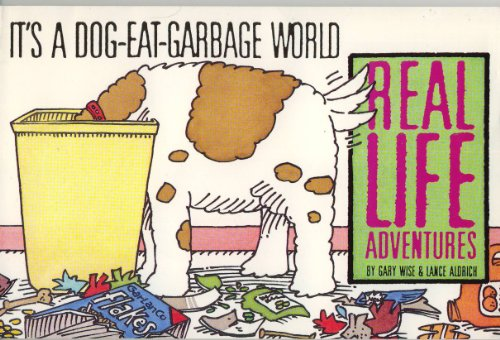 It's a Dog-Eat-Garbage World: Real Life Adventures: Gary Wise, Lance